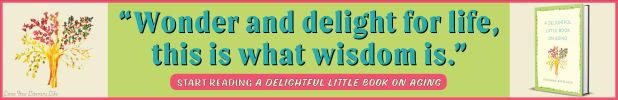 Wonder and delight for life, this is what wisdom is.